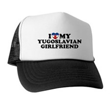 I Love My Yugoslavian Girlfriend Trucker Hat