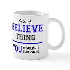 Funny Believe it Mug