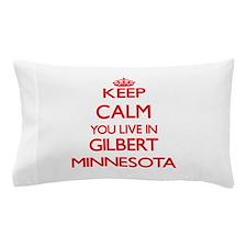 Keep calm you live in Gilbert Minnesot Pillow Case