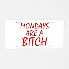 Mondays Are A Bitch Aluminum License Plate