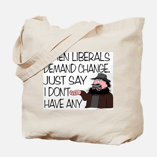 When Liberals Demand Change Tote Bag