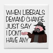 When Liberals Demand Change Tile Coaster