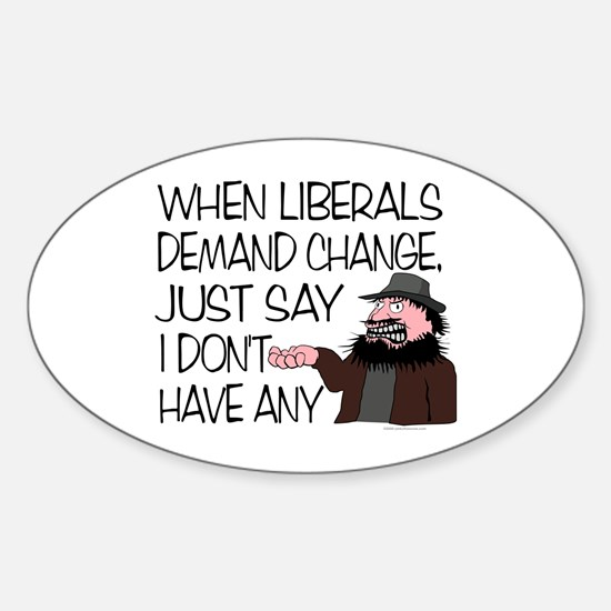 When Liberals Demand Change Oval Decal