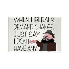 When Liberals Demand Change Rectangle Magnet