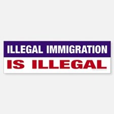 Illegal Immigration is Illegal Bumper Bumper Bumper Sticker