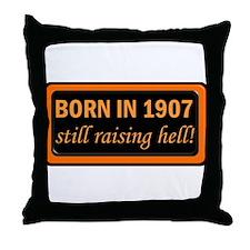 Born in 1907, Still Raising Hell Throw Pillow