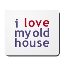 I Love my Old House Mousepad