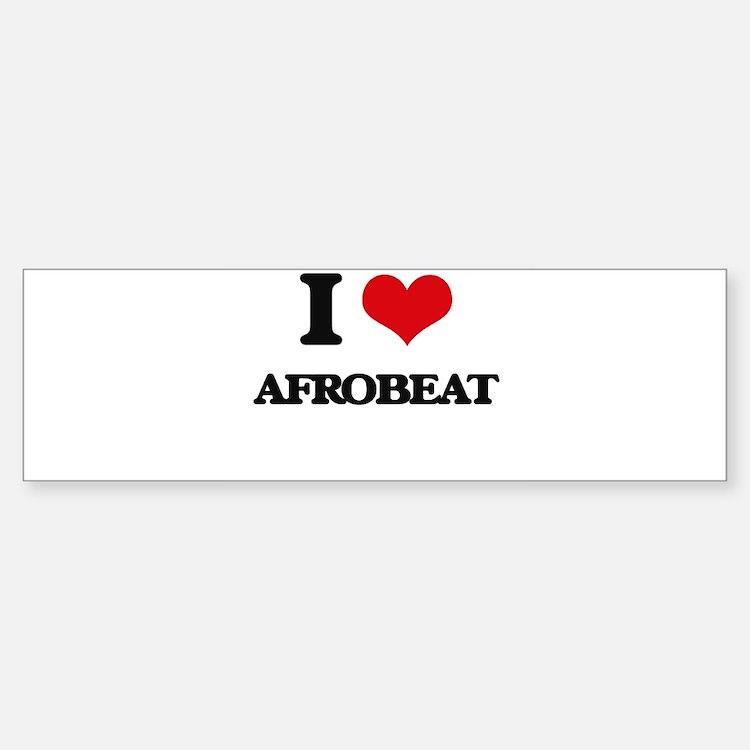 I Love AFROBEAT Bumper Bumper Bumper Sticker