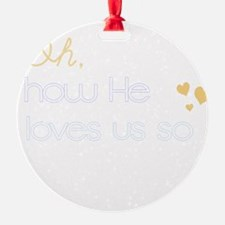 How He Loves Us Ornament