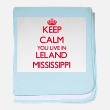 Keep calm you live in Leland Mississi baby blanket