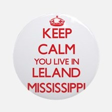 Keep calm you live in Leland Miss Ornament (Round)
