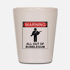 Warning All Out of Bubblegum Shot Glass