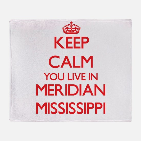Keep calm you live in Meridian Missi Throw Blanket