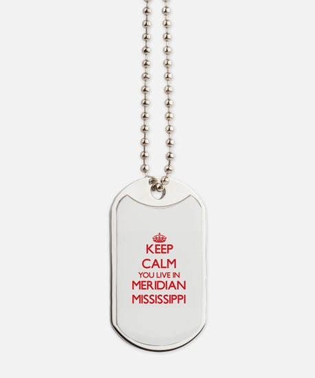 Keep calm you live in Meridian Mississipp Dog Tags