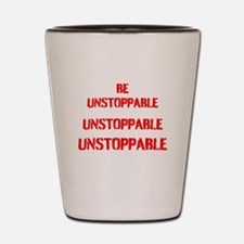 Be Unstoppable Shot Glass