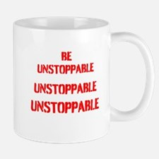Be Unstoppable Mugs