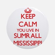 Keep calm you live in Sumrall Mis Ornament (Round)