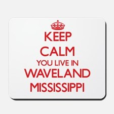 Keep calm you live in Waveland Mississip Mousepad