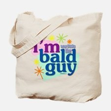 I'm with the bald guy Tote Bag