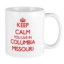 Keep calm you live in Columbia Missouri Mugs