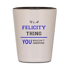 Funny Felicity Shot Glass