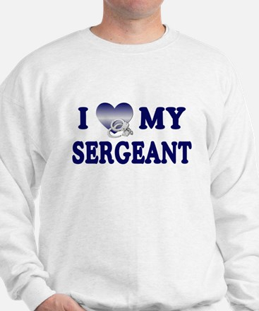 Love My Sergeant Sweatshirt