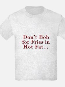 Don't Bob for Fries [R] T-Shirt