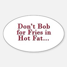 Don't Bob for Fries [R] Oval Decal