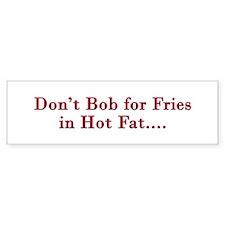 Don't Bob for Fries [R] Bumper Bumper Sticker