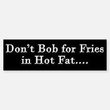Don't Bob for Fries [R] Bumper Bumper Bumper Sticker
