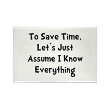 Cute Lets save time and assume i know everything Rectangle Magnet