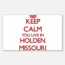 Keep calm you live in Holden Missouri Decal