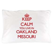 Keep calm you live in Oakland Missouri Pillow Case