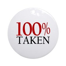 100% Taken Ornament (Round)