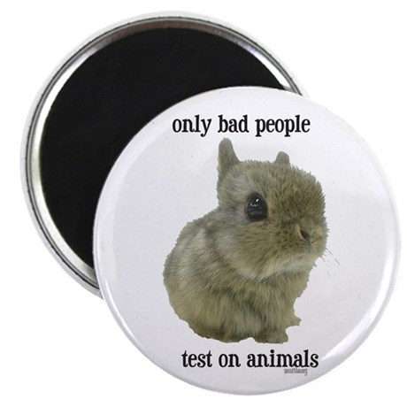 """Only Bad People Test on Animals 2.25"""" Magnet"""