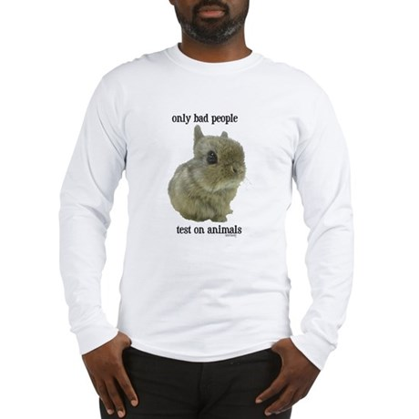 Only Bad People Test on Animals Long Sleeve T-Shir