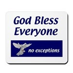 God Bless Everyone, no exceptions Mousepad