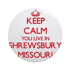 Keep calm you live in Shrewsbury Ornament (Round)