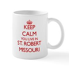 Keep calm you live in St. Robert Missouri Mugs