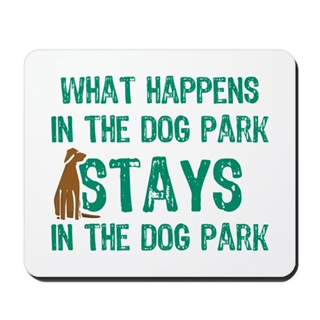 Stays In The Dog Park Mousepad