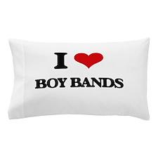 I Love BOY BANDS Pillow Case