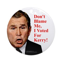 Don't Blame Me, I Voted For Kerry Ornament (Round)