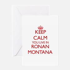 Keep calm you live in Ronan Montana Greeting Cards