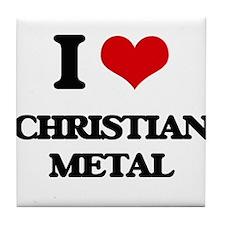 I Love CHRISTIAN METAL Tile Coaster