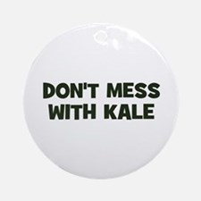 don't mess with kale Ornament (Round)