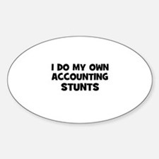 I Do My Own accounting Stunts Oval Decal