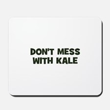 don't mess with kale Mousepad