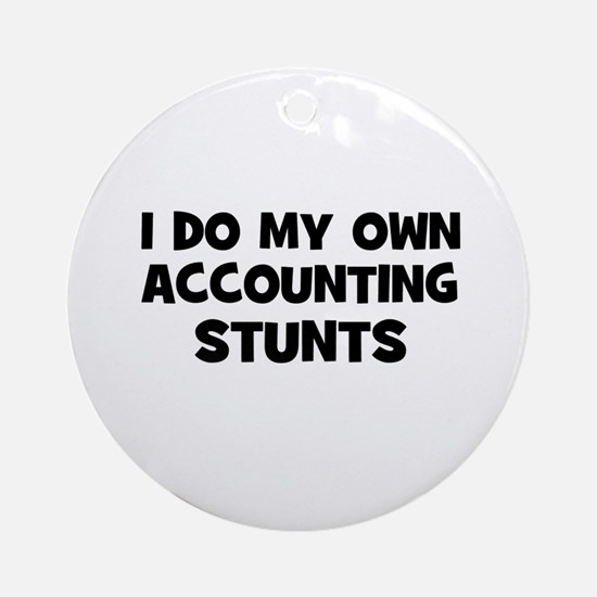 I Do My Own accounting Stunts Ornament (Round)