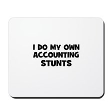I Do My Own accounting Stunts Mousepad
