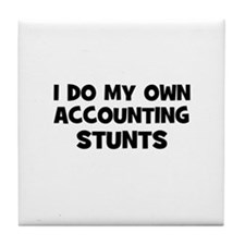 I Do My Own accounting Stunts Tile Coaster